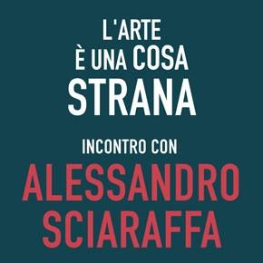 L'Arte è una cosa strana 1 - Incontro con Alessandro Sciaraffa