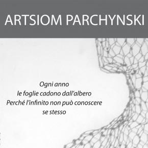 Artsiom Parchynski - Ogni anno le foglie cadono perché l'Infinito non può conoscere sé stesso